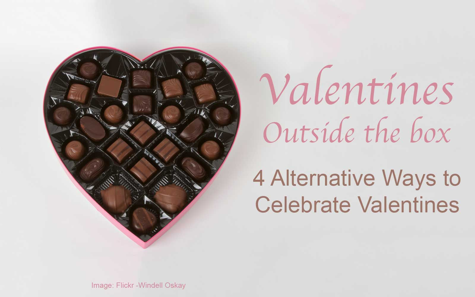 Valentines Day Outside The Box - 4 Alternative Ways to Celebrate (Heart shaped box with text next to it.)